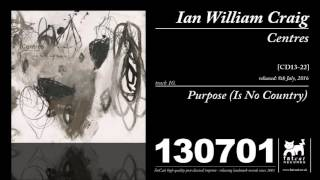 Ian William Craig - Purpose (Is No Country) (Centres)