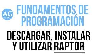 2.1.- Descargar, instalar y utilizar Raptor | Fundamentos de programación