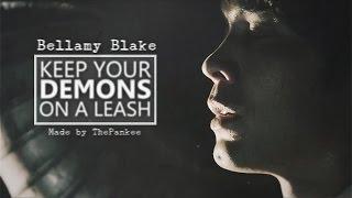Bellamy Blake- Keep your demons on a leash