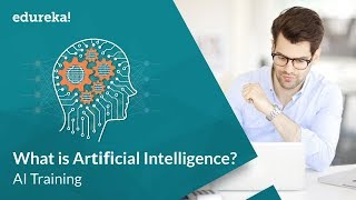What is Artificial Intelligence | Artificial Intelligence Tutorial For Beginners | Edureka