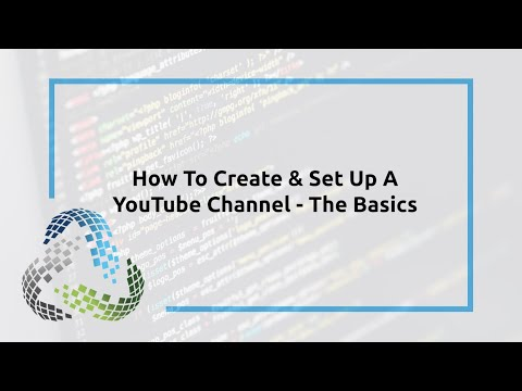 How To Create & Set Up A YouTube Channel – The Basics