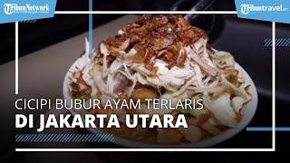 Cicipi Bubur Ayam yang Laris di Jakarta Utara, Selalu Ludes Terjual dalam Hitungan Jam