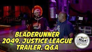 BLADERUNNER 2049, JUSTICE LEAGUE TRAILER, Q&A