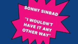 Sonny Sinbad.....I Wouldn't Have It Any Other Way