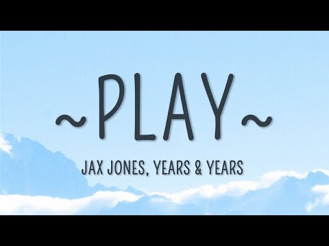 Jax Jones, Years & Years - Play (Lyrics)