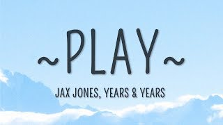 Jax Jones, Years & Years   Play (Lyrics)