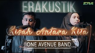 ERAkustik One Avenue Band   Kisah Antara Kita
