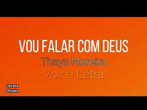 Vou Falar Com Deus _Thays Moreira_ Voz e Letra