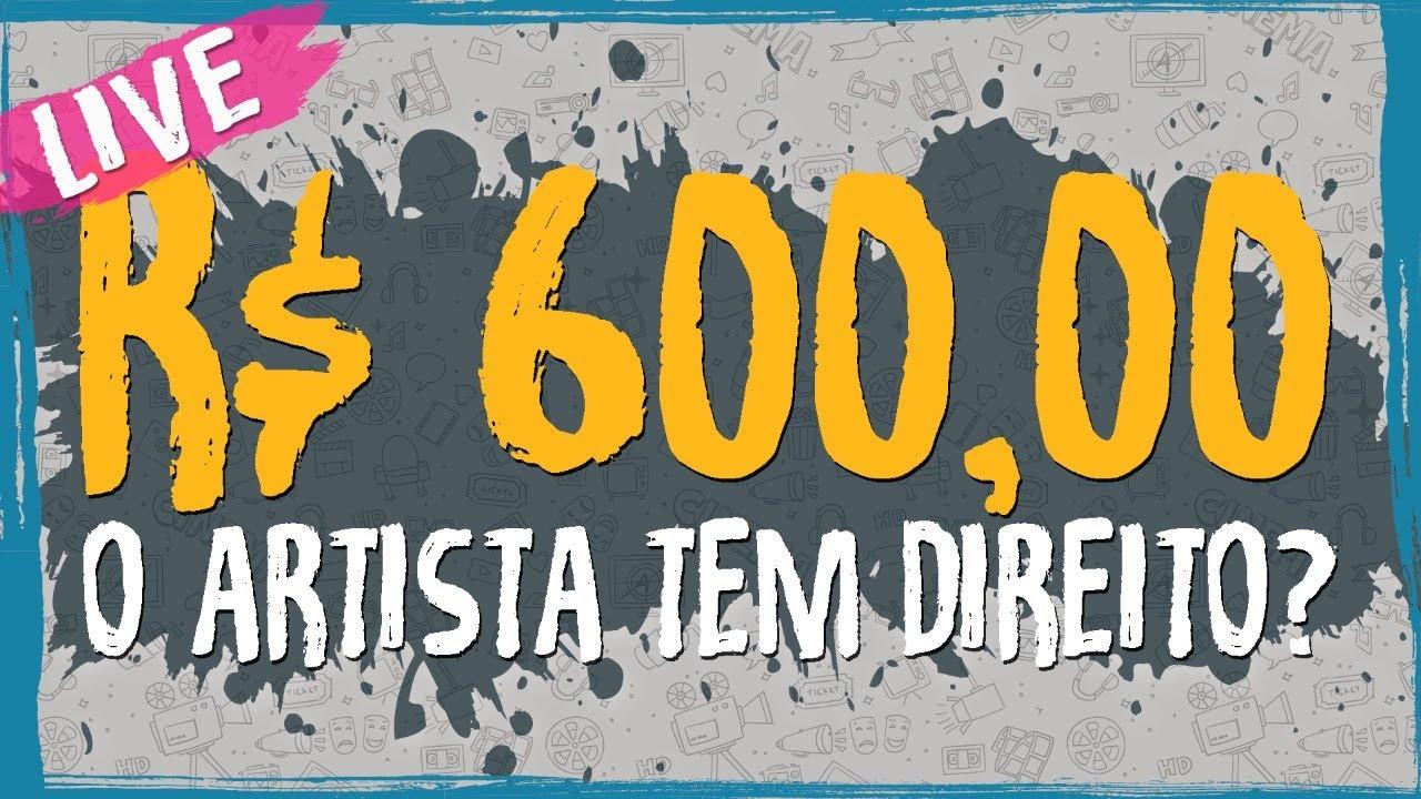 R$ 600,00 – O Artista Tem Direito? – Live