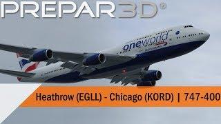 P3D V4.5 Full Flight   British Airways 747 400   Heathrow To Chicago (EGLL KORD)