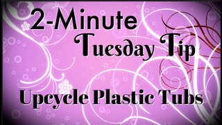 Simply Simple 2-MINUTE TUESDAY TIP - Upcycle Plastic Tubs By Connie Stewart
