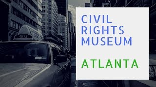 Civil Rights Museum: The Center for Civil and Human Rights Museum, Atlanta GA