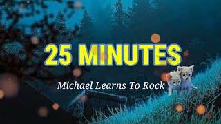 25 MINUTES - Michael Learns To Rock (Lyrics)