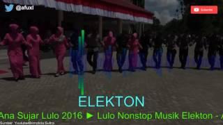 Gambar cover Lulo Nonstop Musik Elekton - Ana Sujar Lulo Elekton 2016 | Mantap!!