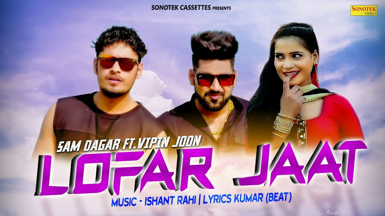 LOFAR JAAT  Official  Sam Dagar Ft Vipin Joon   New Haryanvi Songs Haryanavi 2019   Sonotek Video,Mp3 Free Download
