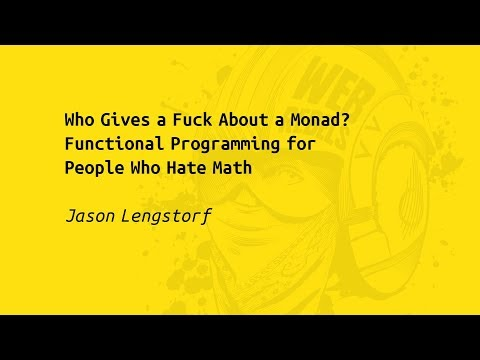 Who Gives a Fuck About a Monad? Functional Programming for People Who Hate Math