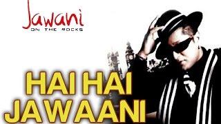 Hai Hai Jawaani feat. Don Mixicano - Official Video | Jawani