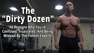 The Dirty Dozen: 12 Reasons Why You're Confused, Frustrated, And Being Mislead By Fitness Experts