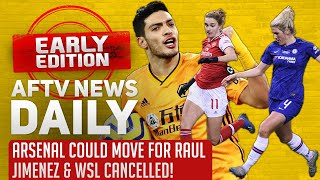 Arsenal Could Move For Raul Jimenez & WSL Cancelled! | AFTV News Daily, Early Edition