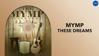 MYMP | These Dreams | Full Audio