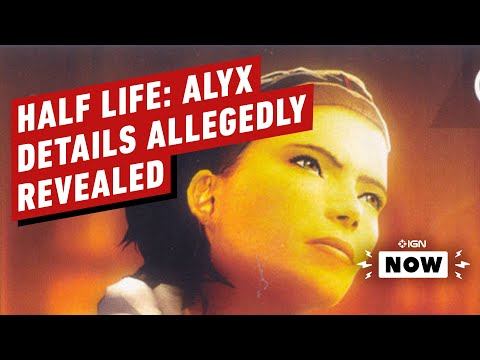 Alleged Half-Life: Alyx Story, Gameplay Details Revealed - IGN Now