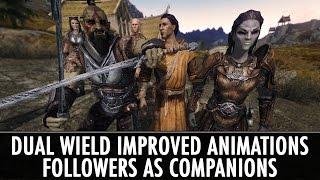 Skyrim Mods: Dual Wield Improved Animations & Followers as Companions