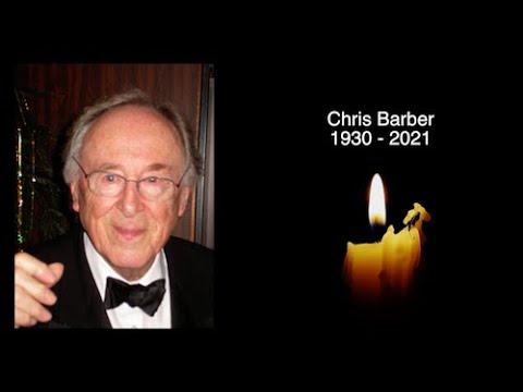 CHRIS BARBER - R.I.P - TRIBUTE TO THE ENGLISH JAZZ MUSICIAN WHO HAS DIED AGED 90