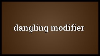 Dangling modifier Meaning