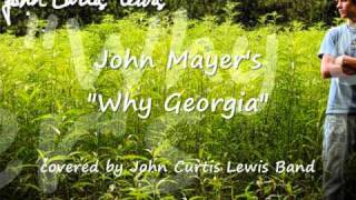 """John Mayer - """"Why Georgia"""" cover by John Curtis Lewis Band"""