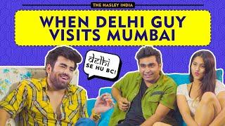 When Delhi Guy Visits Mumbai Ft. Rishhsome, Viraj Ghelani | Hasley India