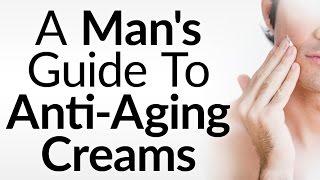 Should Men Use Anti-Aging Creams | Do Anti Aging Creams Stop Wrinkles | Why Men Should Use