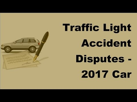 Traffic Light Accident Disputes -  2017 Car Accident Insurance Policy