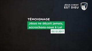 S'accrocher à Jésus, il ne déçoit jamais. (vidéo témoignages)