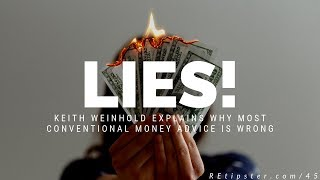 045: LIES! Why Most Conventional Money Advice Is WRONG (Full Episode w/ Keith Weinhold)