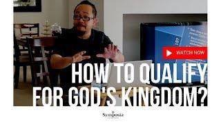 How to Qualify for God's Kingdom