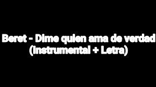 Beret   Dime Quien Ama De Verdad (Instrumental + Letra)
