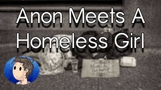 Anon Meets A Homeless Girl