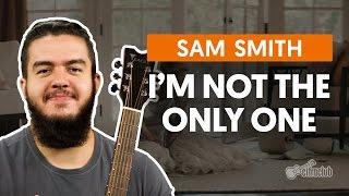 I'm Not The Only One - Sam Smith (aula de violão completa)