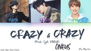ONEUS (원어스) – ㅁㅊㄷㅁㅊㅇ (Crazy & Crazy) (Prod. CyA) [Color Coded Han|Rom|Eng Lyrics] 가사