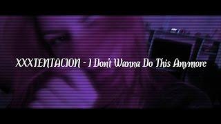 XXXTENTACION – I Don't Wanna Do This Anymore