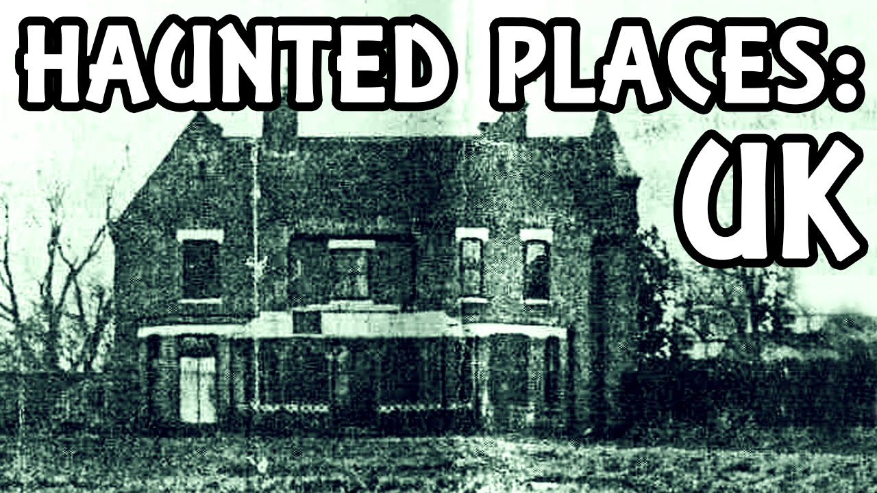 Five Of The Most Haunted Places In The United Kingdom: Revealed
