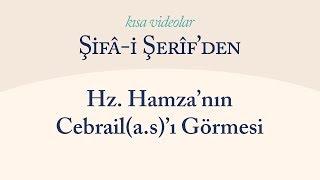 Kısa Video: Hz. Hamza'nın Cebrail(a.s)'ı Görmesi