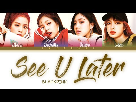 BLACKPINK - 'SEE U LATER' LYRICS (Color Coded Eng/Rom/Han)