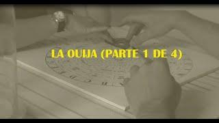 LA OUIJA (parte 1 de 4)