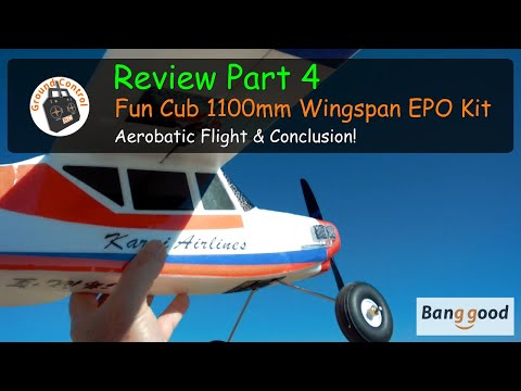 Fun Cub 1100mm Wingspan EPO Kit from Banggood - Review Part 4 - Aerobatic Flight! Conclusion! It\'s a Keeper ;-)