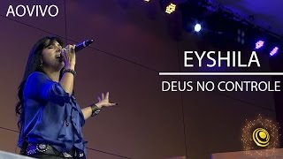 Deus no controle - Culto de consagração novo CD Eyshila