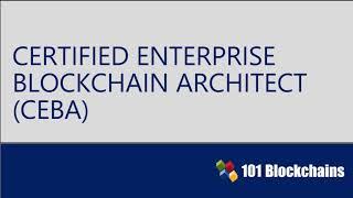 Certified Enterprise Blockchain Architect   CEBA Certification Introduction   101 Blockchains