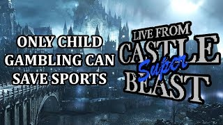 Castle Super Beast Clips: Only Child Gambling Can Save Sports