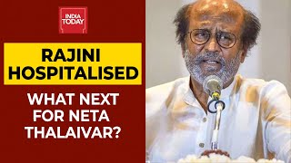 Rajinikanth Hospitalised Due To BP Fluctuation: What Next For Neta Thalaivar? | India Today - Download this Video in MP3, M4A, WEBM, MP4, 3GP