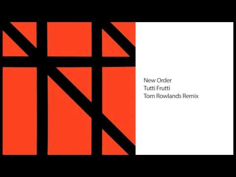New Order - Tutti Frutti (Tom Rowlands Remix)